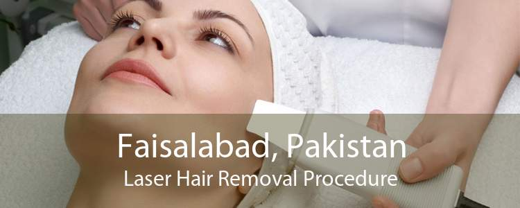 Faisalabad, Pakistan Laser Hair Removal Procedure