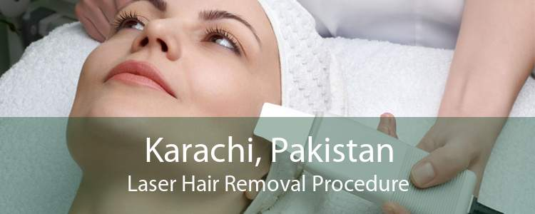 Karachi, Pakistan Laser Hair Removal Procedure